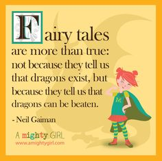"""""""Fairy tales are more than true: not because they tell us that dragons exist, but because they tell us that dragons can be beaten."""" -- Neil Gaiman"""