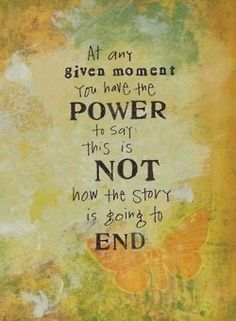 At any given moment you have the power to say this is not how the story is going to end. #inspirational #quote