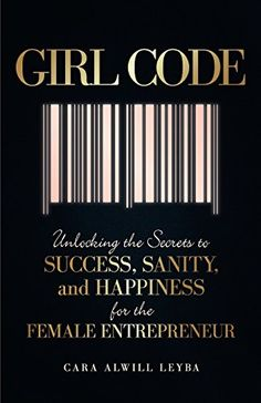 Girl Code: Unlocking the Secrets to Success, Sanity, and Happiness for the Female Entrepreneur by Cara Alwill Leyba http://www.amazon.com/dp/0692492607/ref=cm_sw_r_pi_dp_khD6vb0Y4JQ97