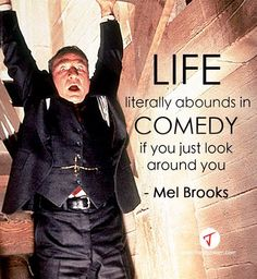 'Life literally abounds in comedy, if you just look around you.' Mel Brooks #Quote #Comedy #Funny