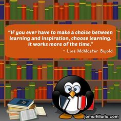 """""""If you ever have to make a choice between learning and inspiration, choose learning. It works more of the time."""" ~ Lois McMaster Bujold  Learn how to work from home visit http://jomarhilario.com/"""