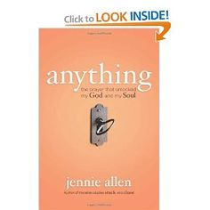 Anything: The Prayer That Unlocked My God and My Soul: Jennie Allen: 9780849947056: Amazon.com: Books