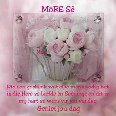 Good Morning Wishes, Good Morning Quotes, Goeie Nag, Goeie More, Afrikaans Quotes, Wisdom, Ideas