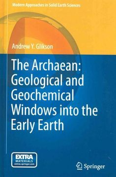 The Archaean: Geological and Geochemical Windows into the Early Earth