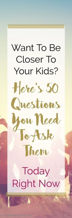WANT TO BE CLOSER TO YOUR KIDS? 50 Questions to ask your kids and teen. Nurture your kids. Parenting advice and tips. Raising great boys and girls.  Parenting   Motherhood   Fatherhood   Parenthood   Mommyhood   Gentle Parenting   Tips & Advice   Childhood #teenboyparentingadvice #parentingadviceboys #parentingadvicegirls #parentingtips