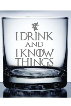 "Game of Thrones ""I drink and I know things"" glass. You can buy this on Etsy or make it with a Cricut."