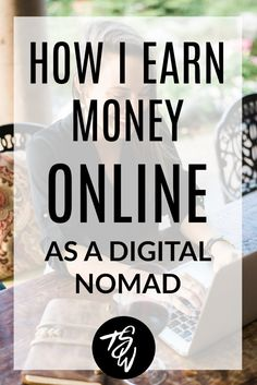 How I earn money online as a location independent nomad.