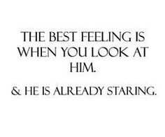 when i look at him and he is already staring