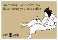 Books and Reading - And Coffee - Funny - Someecards Lol, Haha Funny, Funny Stuff, Funny Shit, Funny Gags, Funny Sarcastic, Crazy Funny, Daily Funny, Funny Texts