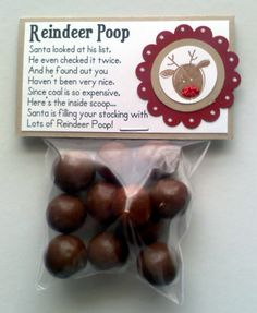 Fun to add to a teen-ager or adult stocking along with other goodies.......Reindeer Poop Poem Santa looked at his list, he even checked it twice. and he found out you, haven't been very nice. since coal is so expensive, here's the inside scoop.... Santa is filling your stocking with Lots of Reindeer Poop!