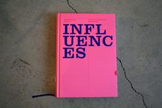 'Influences' by Anna Gerber and Anja Lutz. One of my very favourite books. Beautifully designed, it is a catalog of what is influencing, provoking, inspiring and informing designers. (And it's pink!)
