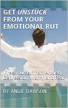 Get Unstuck From Your Emotional Rut: Free yourself from Anxiety, Depression, Worry, and Fear, http://www.amazon.com/dp/B00RNAXEPI/ref=cm_sw_r_pi_awdm_-E0jvb081XTNJ