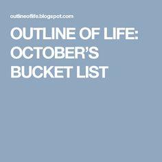 OUTLINE OF LIFE: OCTOBER'S BUCKET LIST