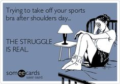 Trying to take off your sports bra after shoulders day... THE STRUGGLE IS REAL.