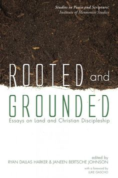 Rooted and Grounded (Essays on Land and Christian Discipleship; EDITED BY Ryan Dallas Harker, Janeen Bertsche Johnson; FOREWORD BY Luke Gascho; Imprint: Pickwick Publications). For many of us, the connection between the ecological crisis and humanity's detachment from the land is becoming increasingly clear. In biblical terms, adam (humanity) has severed itself from the adamah (soil), and we (creation) are reaping the consequences. This collection of essays, and the conference from which…