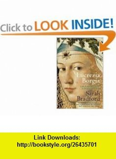 Lucrezia Borgia Life, Love and Death in Renaissance Italy (9780141014135) Sarah Bradford , ISBN-10: 014101413X  , ISBN-13: 978-0141014135 ,  , tutorials , pdf , ebook , torrent , downloads , rapidshare , filesonic , hotfile , megaupload , fileserve