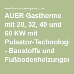 AUER Gastherme mit 20, 32, 40 und 60 KW mit Pulsator-Technologie - Baustoffe und Fußbodenheizungen