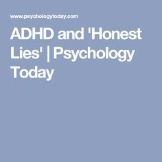 ADHD and 'Honest Lies' | Psychology Today