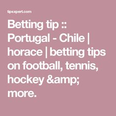 Betting tip :: Portugal  - Chile | horace | betting tips on football, tennis, hockey & more.