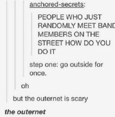The outernet is a very scary place.