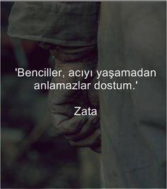 Benciller acıyı yaşamadan anlamazlar dostum... Zata.