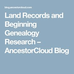 Land Records and Beginning Genealogy Research – AncestorCloud Blog