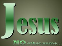 Jesus no other name !