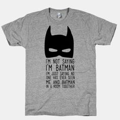 """Funny tee """"I'm Not Saying I'm Batman I'm Just Saying No One Has Ever Seen Me And Batman In A Room Together"""""""