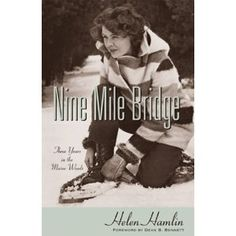 Nine Mile Bridge: Three Years in the Maine Woods.  In the late 1930s, at age 20, Helen Hamlin moved to the Maine/Canadian border to teach French children in a lumber camp.  She married a game warden soon after. Similar to We Took To The Woods, she details what life was like in the lumber camps; along with being snow bound, snow shoeing 20-30 miles, the life of a game warden, etc.  Great book.
