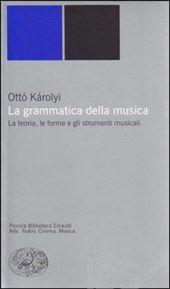 La grammatica della musica - Károlyi Ottó - Libro - Einaudi - Piccola biblioteca Einaudi. Nuova serie - IBS