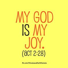 """My God is my JOY. """"You have shown me the way of life, and you will fill me with the joy of your presence""""…Acts 2:28. #PeaceBeWithUMinistries"""