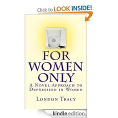 For Women Only,A Novel Approach to Depression in Women: London Tracy: Amazon.com: Kindle Store