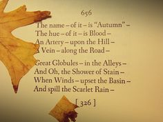 the name of it is Autumn the hue of it is blood, Emily Dickinson -