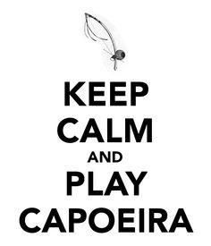 KEEP CALM AND PLAY CAPOEIRA