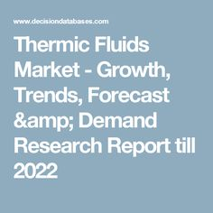 Thermic Fluids Market - Growth, Trends, Forecast & Demand Research Report till 2022