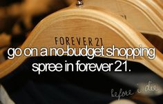 Bucket list: go on a non-budget shopping spree in forever 21.