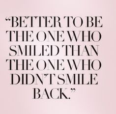 Amazing how many people don't smile back, poor things