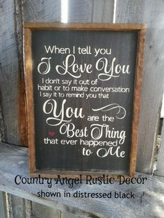 when I tell you I LOVE YOU -you are the best thing that has ever happened to me -wood sign, wedding gift, rustic wood sign, romantic sign
