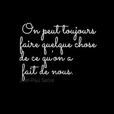 Citation de Jean Paul Sarte we can always make something of what has made us