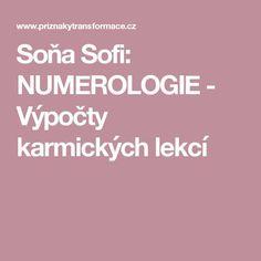 Soňa Sofi: NUMEROLOGIE - Výpočty karmických lekcí Better Day, Karma, Medical, Mystic, Zodiac, Numbers, Top, Psychology, Medicine