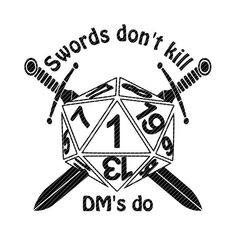 Swords don't kill, DM's do, dungeons and dragons svg jpg png clipart tshirt design vector vinyl graphic cut file decal cricut cameo - Dnd - Dnd Dragons, Dungeons And Dragons Memes, Dragon Quotes, Dragon Silhouette, Dnd Funny, Dragon Crafts, D 20, Dnd Characters, Pen And Paper