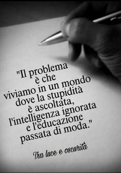 The problem is that we live in a world in which stupidity is listen, intelligence is ignored and a proper upbringing is out of fashion. Words Quotes, Wise Words, Love Quotes, Sayings, Foto Top, Motivational Quotes, Inspirational Quotes, Italian Quotes, Sentences