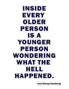 This is so true!! I think I'm 30 till I look in the mirror!!!