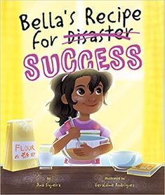 Bella's Recipe for Success: Ana Siqueira, Geraldine Rodríguez, Geraldine Rodríguez: 9781506468105: Amazon.com: Books Patricia Maclachlan, New Books, Good Books, Recipe For Success, Learn A New Skill, Cute Stories, All Kids, Read Aloud, Book Lists