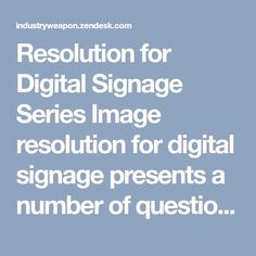 Resolution for Digital Signage Series Image resolution for digital signage presents a number of questions for our customers. Digital Signage, Presents, Number, This Or That Questions, Free, Digital Signature, Gifts, Favors
