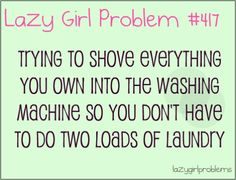 Lazy Girl Problems- they know me so well!