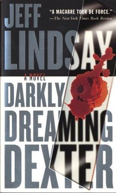 Darkly Dreaming Dexter (Dexter, #1) - A fun Read.