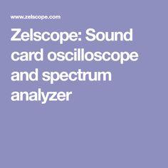 Zelscope: Sound card oscilloscope and spectrum analyzer