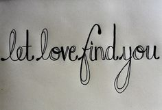 Let love find you.