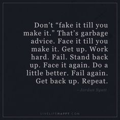 "Life Quote: Don't ""fake it till you make it."" That's garbage advice. Fac… – Best Quotes images in 2019 Up Quotes, Great Quotes, Quotes To Live By, Positive Quotes, Motivational Quotes, Inspirational Quotes, Life Is Hard Quotes, Fake Happiness Quotes, Do Better Quotes"